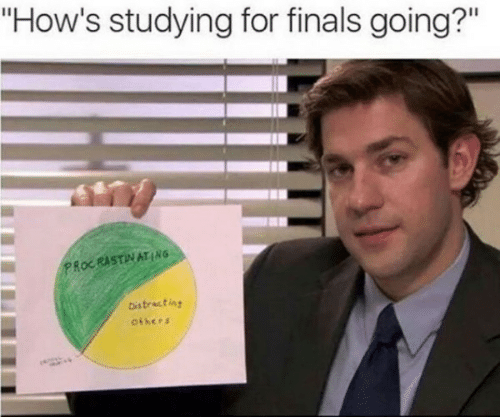 "Finals, For, and Procrastinating: ""How's studying for finals going?""  PROCRASTINATING  Distracting  others"