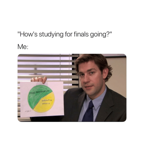"""Finals, For, and Studying: """"How's studying for finals going?""""  PROCRISTNATING  Distracting  Others"""