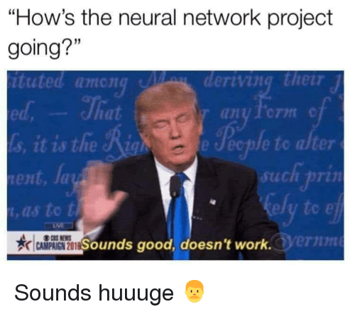 "Work, Good, and Project: ""How's the neural network project  going?""  ituted among M  15  deriving their  any form c  nt  s, t 18 the Ag  ent, Ja  t, as to t  e Jecple to alter  such prin  ely to e  ermm  CAS ESOunds good, doesn't work Sounds huuuge 👨"