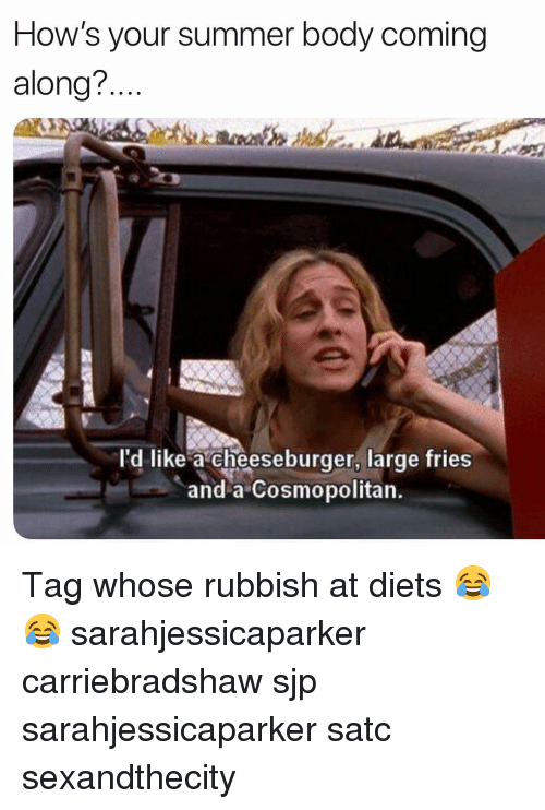 Diets: How's your summer body coming  along?..  l'd like a cheeseburger, large fries  and a Cosmopolitan Tag whose rubbish at diets 😂😂 sarahjessicaparker carriebradshaw sjp sarahjessicaparker satc sexandthecity
