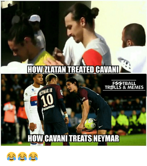 Football, Memes, and Neymar: HOWZLATAN TREATED CAVANI  FOOTBALL  TROPLLS & MEMES  HOW CAVANI TREATS NEYMAR 😂😂😂