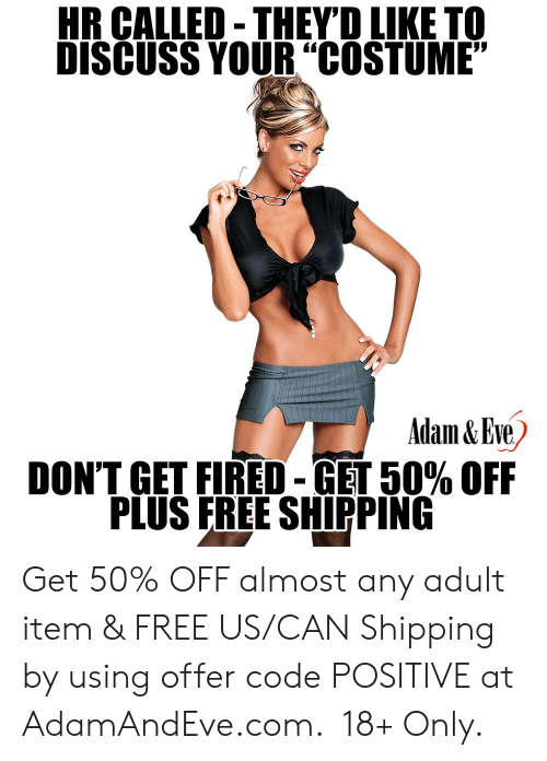 """Theyd: HR CALLED-THEYD LIKE TO  DISCUSS YOUR""""COSTUME""""  Adam&Eve  DON'T GET FIRED-GET 50% OFF  PLUS FREE SHIPPING    Get 50% OFF almost any adult item & FREE US/CAN Shipping by using offer code POSITIVE at AdamAndEve.com. 18+ Only."""