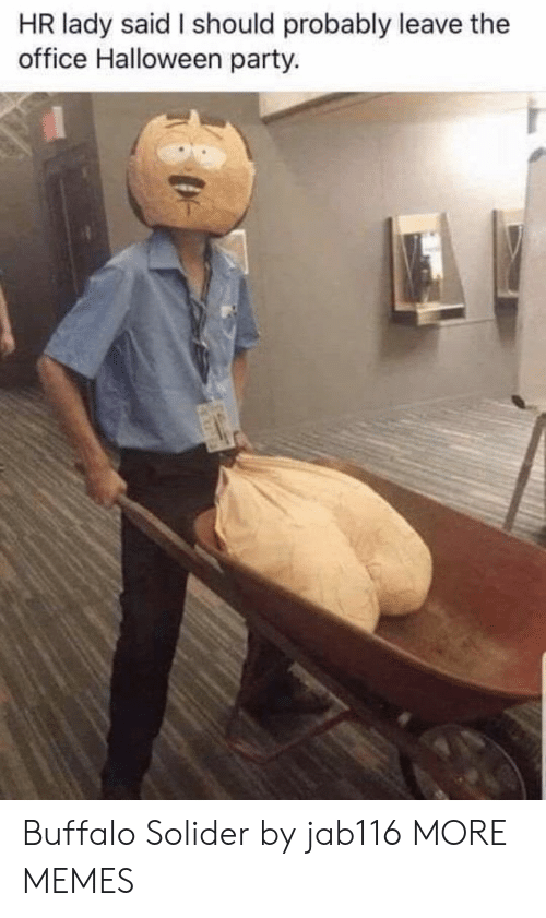 Dank, Halloween, and Memes: HR lady said I should probably leave the  office Halloween party. Buffalo Solider by jab116 MORE MEMES