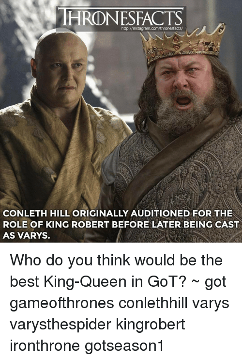 varys: HRODNESFACTS  http://instagram.com/thronesfacts/  ROLE OF KING ROBERT BEFORE LATER BEING CAST  AS VARYS. Who do you think would be the best King-Queen in GoT? ~ got gameofthrones conlethhill varys varysthespider kingrobert ironthrone gotseason1