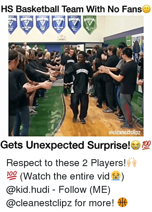Memes, 🤖, and  Vid: HS Basketball Team With No Fans  ocleanestclipz  ets Unexpected Surprise! Respect to these 2 Players!🙌🏼💯 (Watch the entire vid😭) @kid.hudi - Follow (ME) @cleanestclipz for more! 🏀