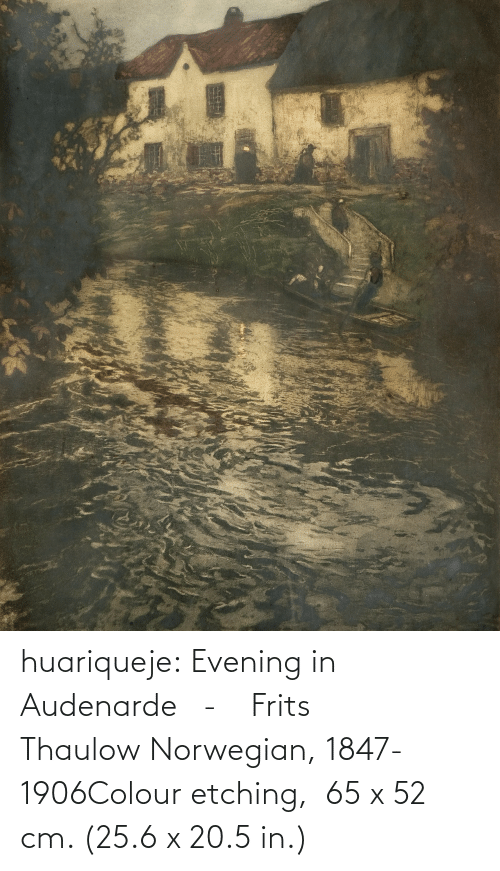 Tumblr, Blog, and Norwegian: huariqueje:  Evening in Audenarde   -    Frits Thaulow Norwegian, 1847-1906Colour etching,   65 x 52 cm. (25.6 x 20.5 in.)