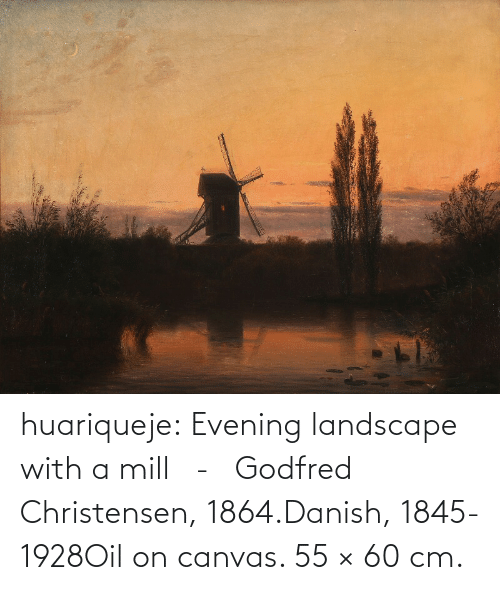 Canvas: huariqueje:    Evening landscape with a mill   -   Godfred Christensen, 1864.Danish, 1845-1928Oil on canvas. 55 × 60 cm.