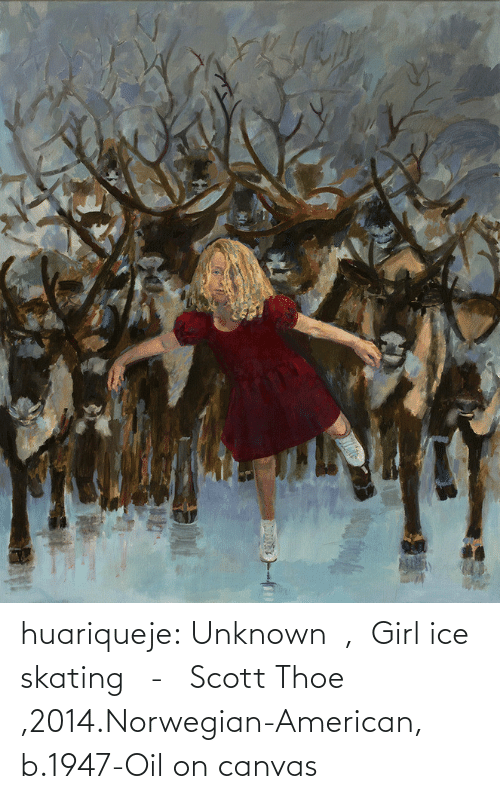Tumblr, American, and Blog: huariqueje:  Unknown  ,  Girl ice skating   -   Scott Thoe ,2014.Norwegian-American, b.1947-Oil on canvas