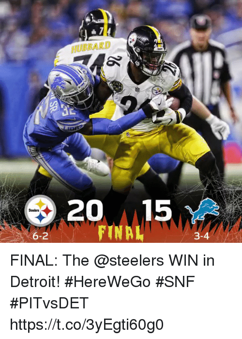 Detroit, Memes, and Steelers: HUBBARD  9  Steelers  6-2 FINAL: The @steelers WIN in Detroit! #HereWeGo #SNF #PITvsDET https://t.co/3yEgti60g0
