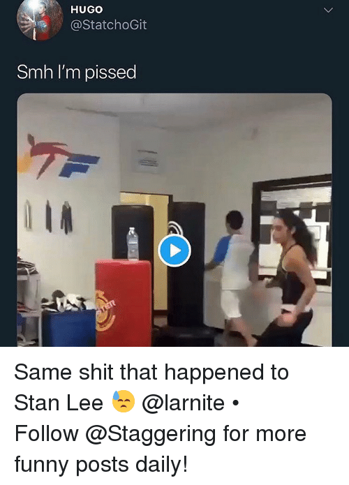 Funny, Shit, and Smh: HUGO  @StatchoGit  Smh I'm pissed Same shit that happened to Stan Lee 😓 @larnite • ➫➫➫ Follow @Staggering for more funny posts daily!