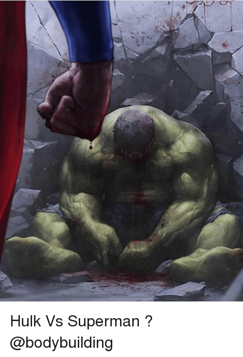 Memes, Superman, and Hulk: Hulk Vs Superman ? @bodybuilding