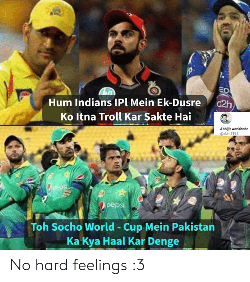 Pakistan: Hum Indians IPl Mein Ek-Dusre d2h  Ko Itna Troll Kar Sakte Hai  Abhijit wankhede  @abhi5195  epsi  Toh Socho World - Cup Mein Pakistan  Ka Kya Haal Kar Denge No hard feelings :3
