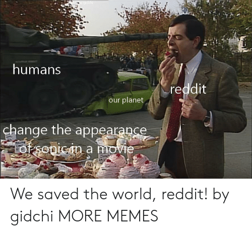 Dank, Memes, and Reddit: humans  reddit  our planet  change the appearapce We saved the world, reddit! by gidchi MORE MEMES