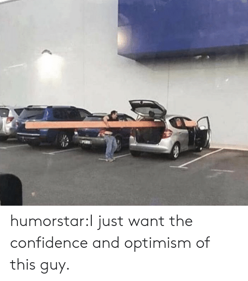 Confidence, Target, and Tumblr: humorstar:I just want the confidence and optimism of this guy.
