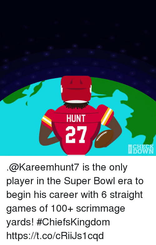 Anaconda, Memes, and Super Bowl: HUNT  27/  CHECK  DOWN .@Kareemhunt7 is the only player in the Super Bowl era to begin his career with 6 straight games of 100+ scrimmage yards! #ChiefsKingdom https://t.co/cRiiJs1cqd