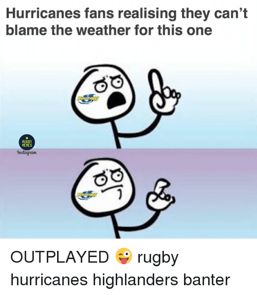 Instagram, Memes, and The Weather: Hurricanes fans realising they can't  blame the weather for this one  RUGBY  MEMES  Instagram OUTPLAYED 😜 rugby hurricanes highlanders banter
