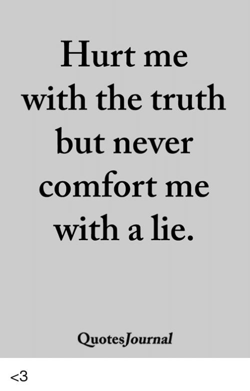 Hurt Me With The Truth But Never Comfort Me With A Lie Quotesjournal