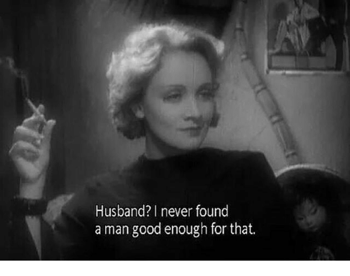 Good, Husband, and Never: Husband?I never found  a man good enough for that.