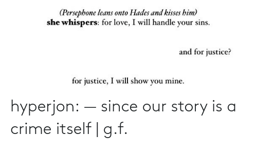 Crime: hyperjon: —  since our story is a crime itself | g.f.