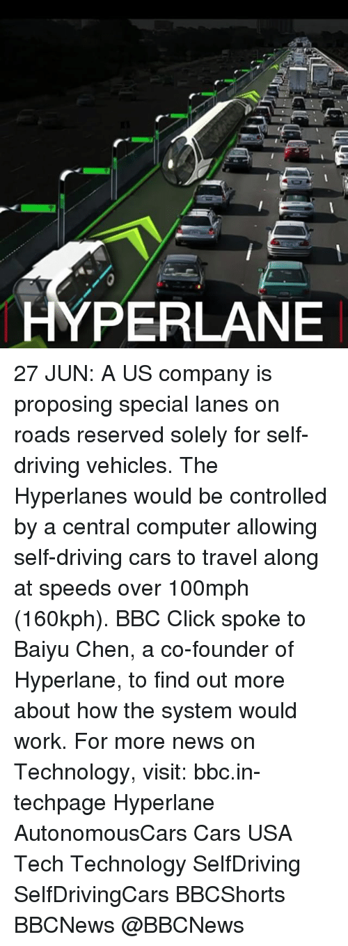 Cars, Click, and Driving: HYPERLANE 27 JUN: A US company is proposing special lanes on roads reserved solely for self-driving vehicles. The Hyperlanes would be controlled by a central computer allowing self-driving cars to travel along at speeds over 100mph (160kph). BBC Click spoke to Baiyu Chen, a co-founder of Hyperlane, to find out more about how the system would work. For more news on Technology, visit: bbc.in-techpage Hyperlane AutonomousCars Cars USA Tech Technology SelfDriving SelfDrivingCars BBCShorts BBCNews @BBCNews