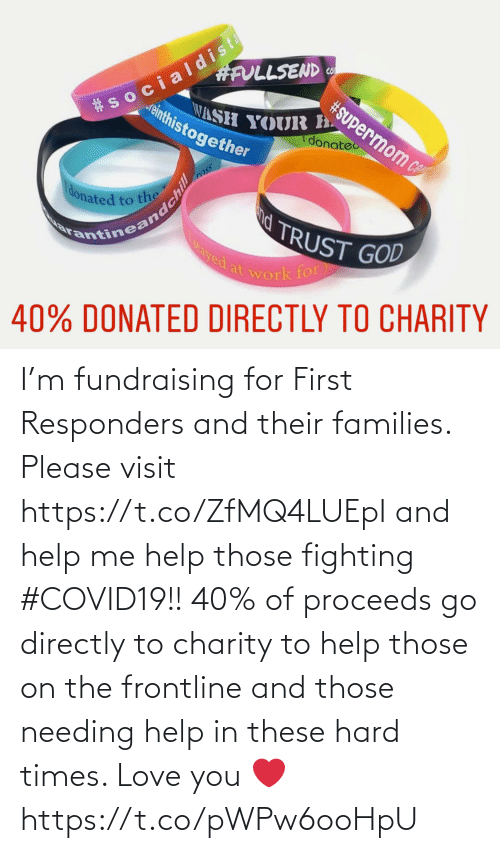 hard times: I'm fundraising for First Responders and their families. Please visit https://t.co/ZfMQ4LUEpI and help me help those fighting #COVID19!! 40% of proceeds go directly to charity to help those on the frontline and those needing help in these hard times. Love you ❤️ https://t.co/pWPw6ooHpU