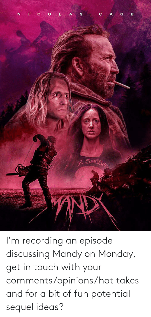 opinions: I'm recording an episode discussing Mandy on Monday, get in touch with your comments/opinions/hot takes and for a bit of fun potential sequel ideas?