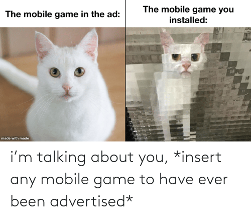 About You: i'm talking about you, *insert any mobile game to have ever been advertised*
