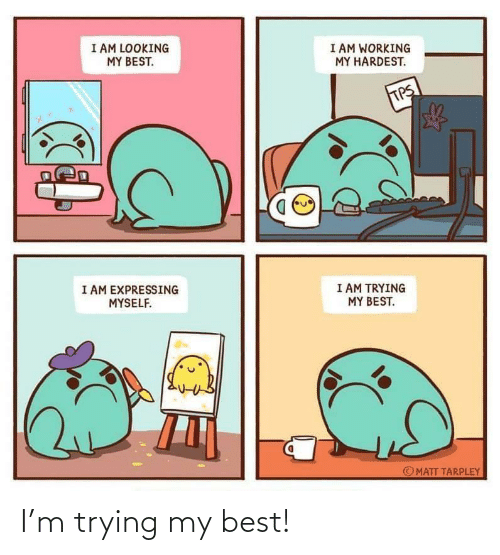 My Best: I'm trying my best!
