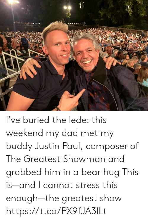 Dad, Memes, and Bear: I've buried the lede:  this weekend my dad met my buddy Justin Paul, composer of The Greatest Showman and grabbed him in a bear hug This is—and I cannot stress this enough—the greatest show https://t.co/PX9fJA3ILt