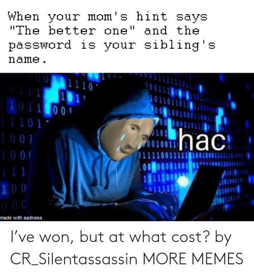 Cost: I've won, but at what cost? by CR_Silentassassin MORE MEMES