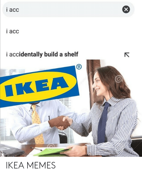 build a: i acc  i acc  i accidentally build a shelf  ΙΚΕΑ  me  dreame  drean IKEA MEMES