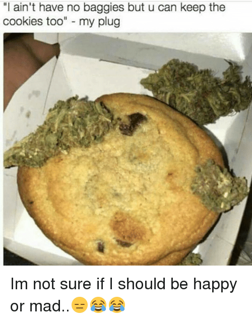 """Cookiness: """"I ain't have no baggies but u can keep the  cookies too  my plug Im not sure if I should be happy or mad..😑😂😂"""