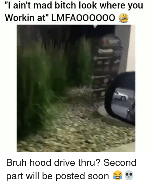 "Bitch, Bruh, and Funny: ""I ain't mad bitch look where you  Workin at"" LMFAOO000O Bruh hood drive thru? Second part will be posted soon 😂💀"