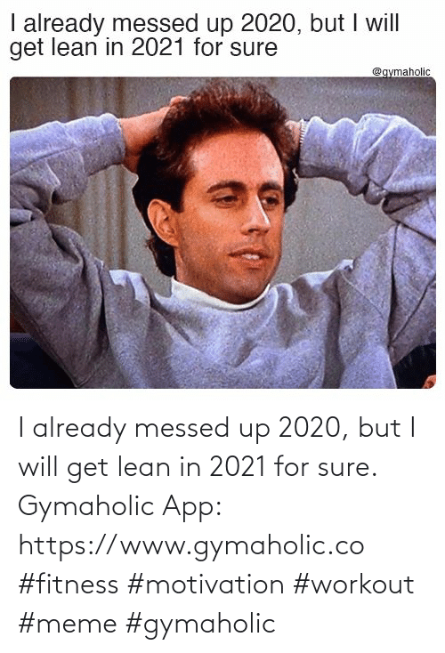 Workout Meme: I already messed up 2020, but I will get lean in 2021 for sure.  Gymaholic App: https://www.gymaholic.co  #fitness #motivation #workout #meme #gymaholic