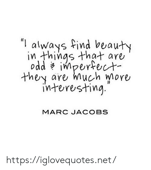 "beauty: ""I  always find beauty  in things that are  odd impertect  are much more  they  interesting  MARC JACOBS https://iglovequotes.net/"