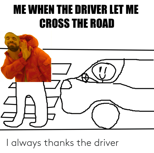 thanks: I always thanks the driver