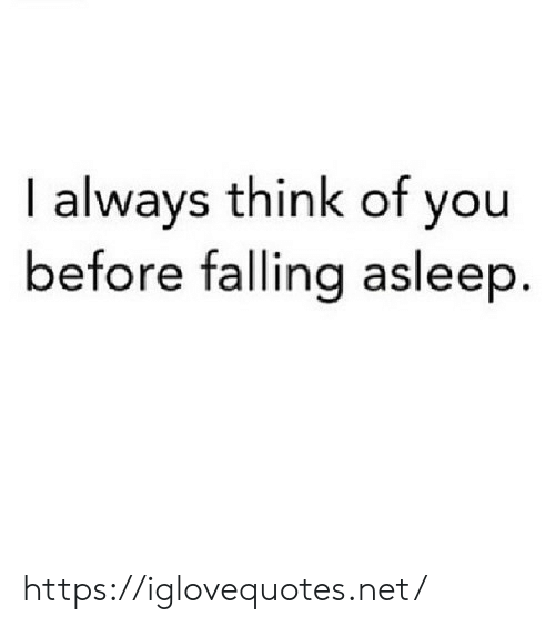 Net, Think, and You: I always think of you  before falling asleep https://iglovequotes.net/