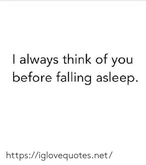 Net, Think, and You: I always think of you  before falling asleep. https://iglovequotes.net/