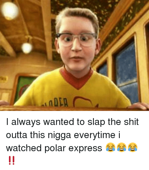 Polar Express: I always wanted to slap the shit outta this nigga everytime i watched polar express 😂😂😂‼️