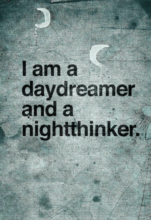 Daydreamer, And, and I Am: I am a  daydreamer  and a  nightthinker.