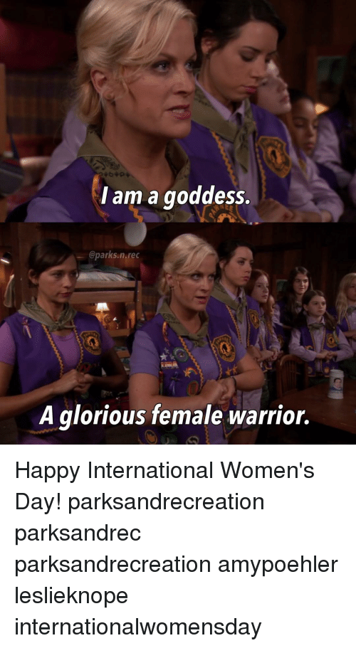 Memes, Glorious, and 🤖: I am a goddess.  @parks. n.rec  A glorious female warrior. Happy International Women's Day! parksandrecreation parksandrec parksandrecreation amypoehler leslieknope internationalwomensday
