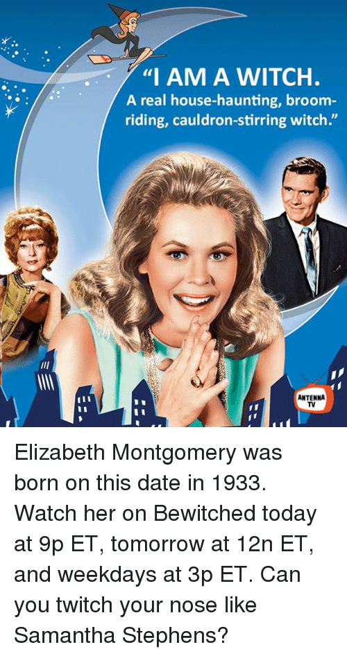 """antenna: """"I AM A WITCH.  A real house-haunting, broom  riding, cauldron-stirring witch""""  ANTENNA Elizabeth Montgomery was born on this date in 1933. Watch her on Bewitched today at 9p ET, tomorrow at 12n ET, and weekdays at 3p ET.  Can you twitch your nose like Samantha Stephens?"""