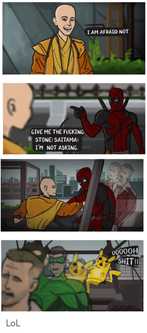 Fucking, Lol, and Shit: I AM AFRAID NOT  GIVE ME THE FUCKING  STONE! SAITAMA!  I'M NOT ASKING.  O0000H  SHIT  ST LoL