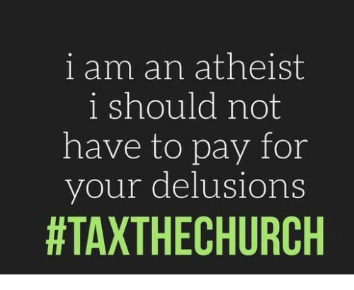 Memes, Atheist, and 🤖: i am an atheist  i should not  have to pay for  your delusions