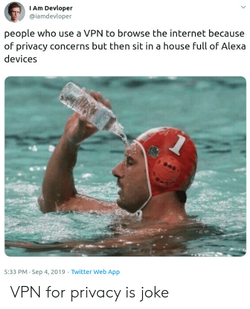 Internet, Twitter, and House: I Am Devloper  @iamdevloper  people who use a VPN to browse the internet because  of privacy concerns but then sit in a house full of Alexa  devices  5:33 PM Sep 4, 2019 Twitter Web App VPN for privacy is joke