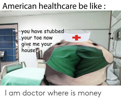 Doctor: I am doctor where is money