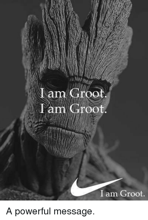 Powerful, I Am Groot, and Groot: I am Groot  Tam Groot  I am Groot. A powerful message.