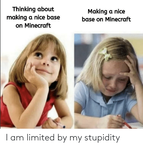Limited: I am limited by my stupidity