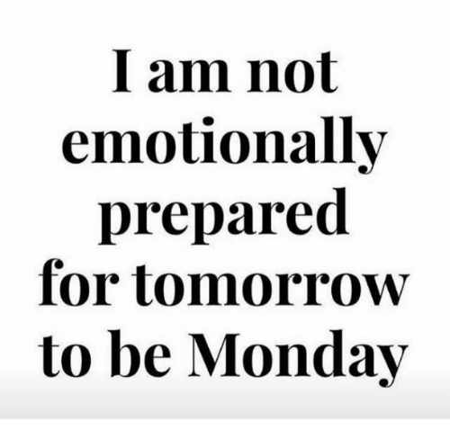 Dank, Tomorrow, and Monday: I am not  emotionally  prepared  for tomorrow  to be Monday