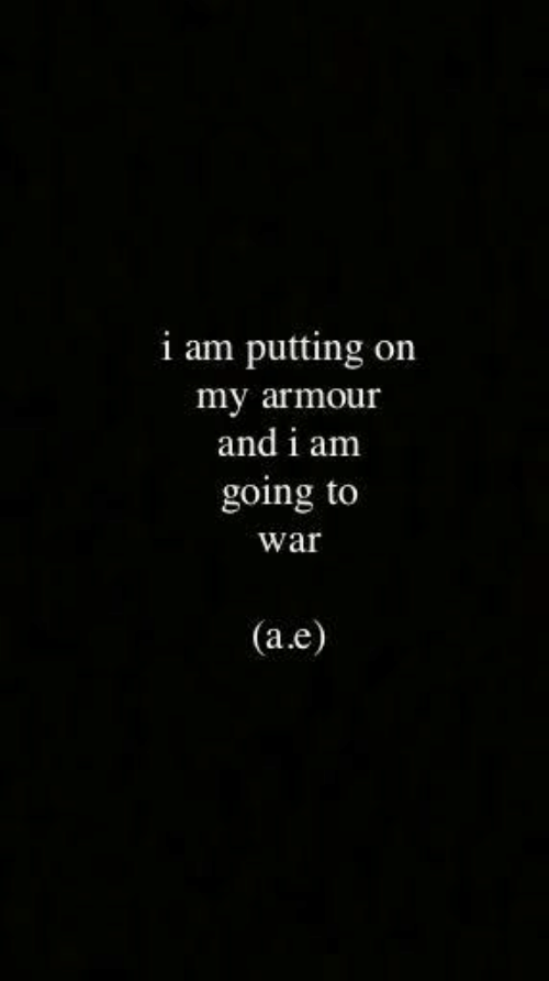 War, A&e, and Putting: i am putting on  my armour  and i am  going to  war  (a.e)